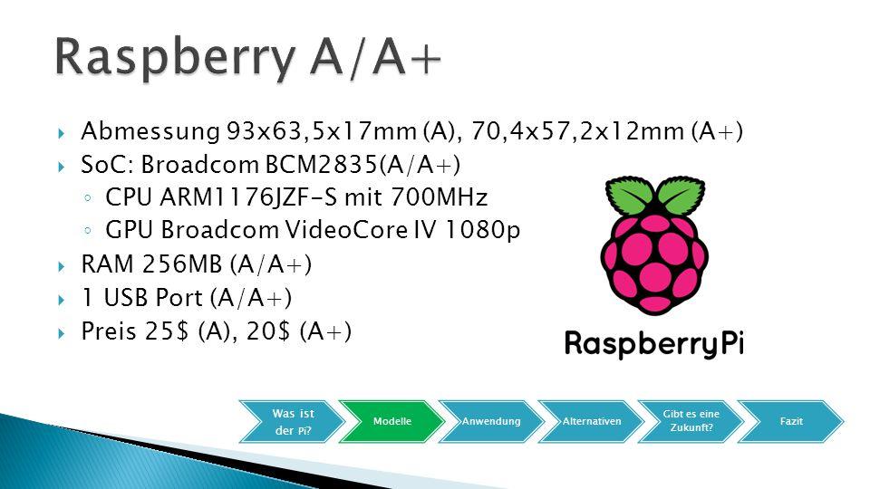 Raspberry A/A+ Abmessung 93x63,5x17mm (A), 70,4x57,2x12mm (A+)