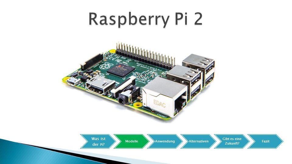 Raspberry Pi 2 Was ist der Pi Modelle Anwendung Alternativen
