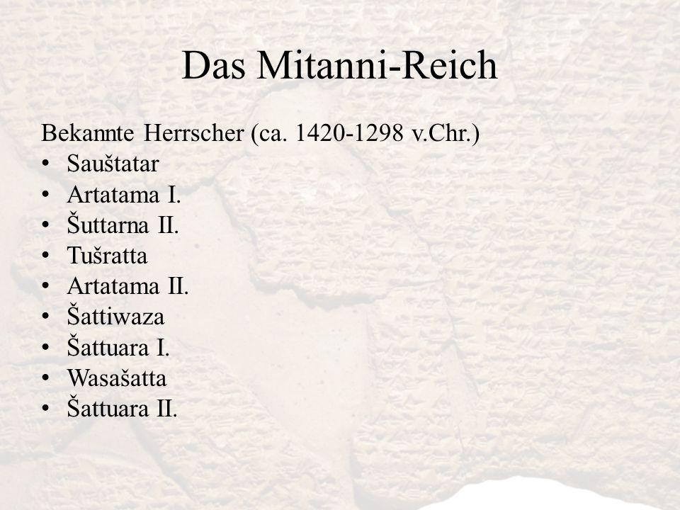 Das Mitanni-Reich Bekannte Herrscher (ca. 1420-1298 v.Chr.) Sauštatar
