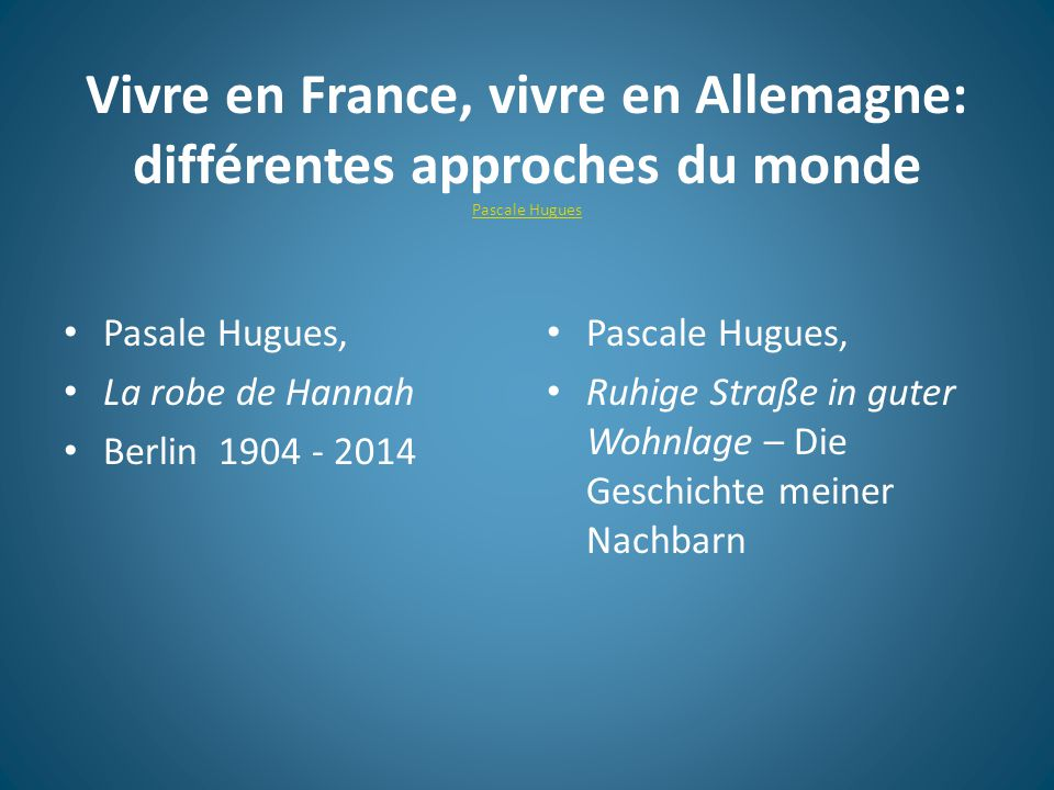 Vivre en France, vivre en Allemagne: différentes approches du monde Pascale Hugues