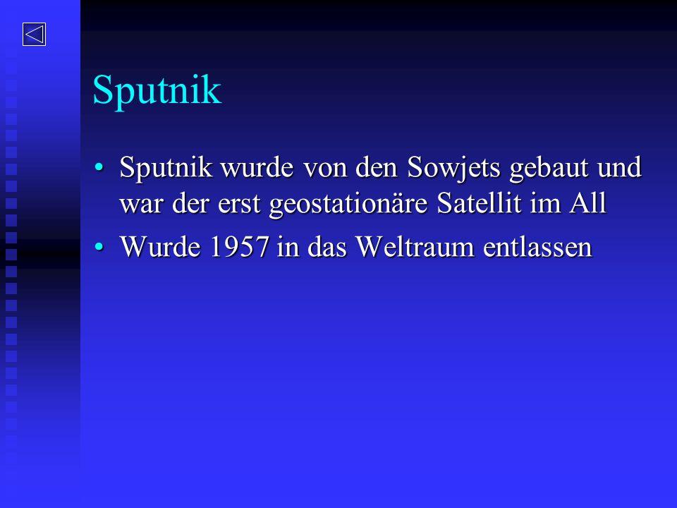 Sputnik Sputnik wurde von den Sowjets gebaut und war der erst geostationäre Satellit im All.