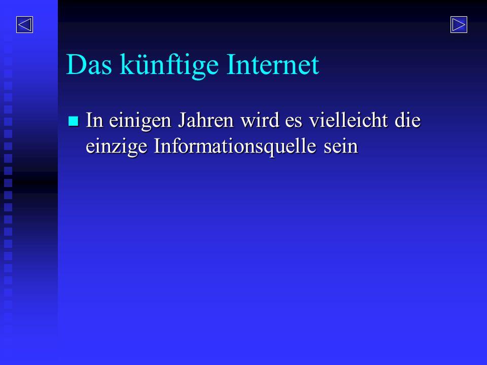 Das künftige Internet In einigen Jahren wird es vielleicht die einzige Informationsquelle sein