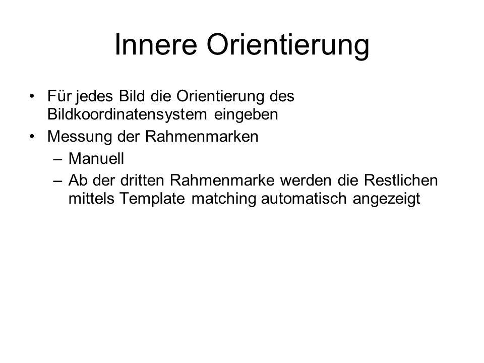 Innere Orientierung Für jedes Bild die Orientierung des Bildkoordinatensystem eingeben. Messung der Rahmenmarken.
