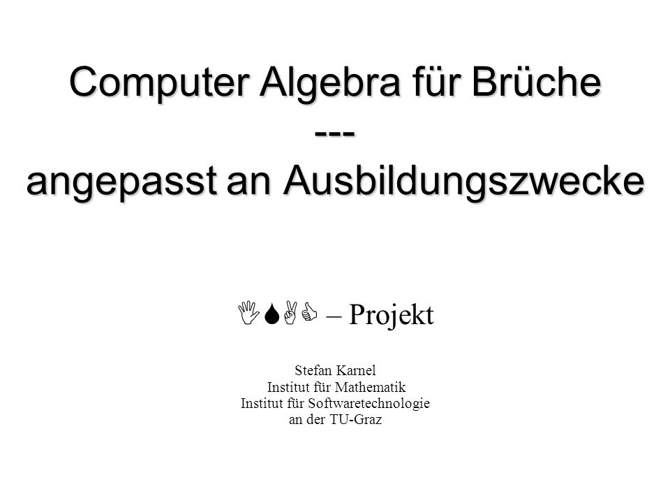 Computer Algebra für Brüche --- angepasst an Ausbildungszwecke
