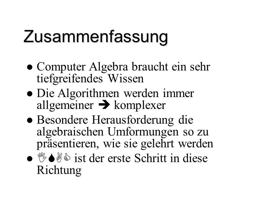 Zusammenfassung Computer Algebra braucht ein sehr tiefgreifendes Wissen. Die Algorithmen werden immer allgemeiner  komplexer
