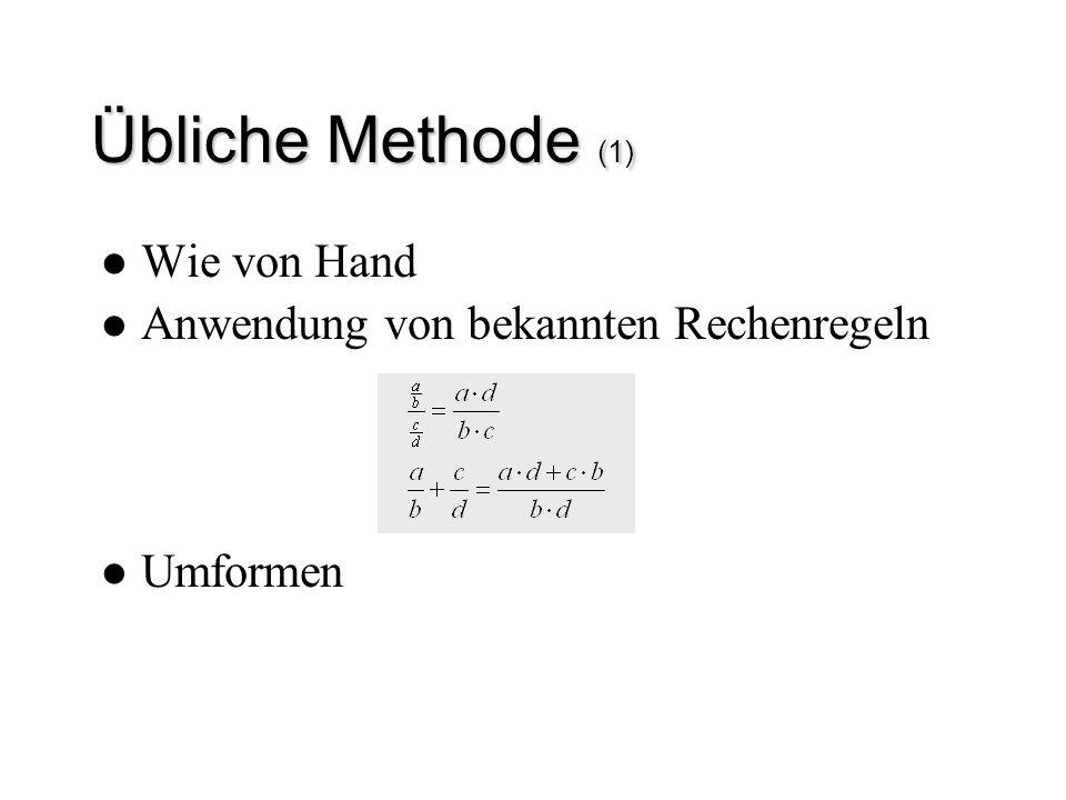 Übliche Methode (1) Wie von Hand Anwendung von bekannten Rechenregeln
