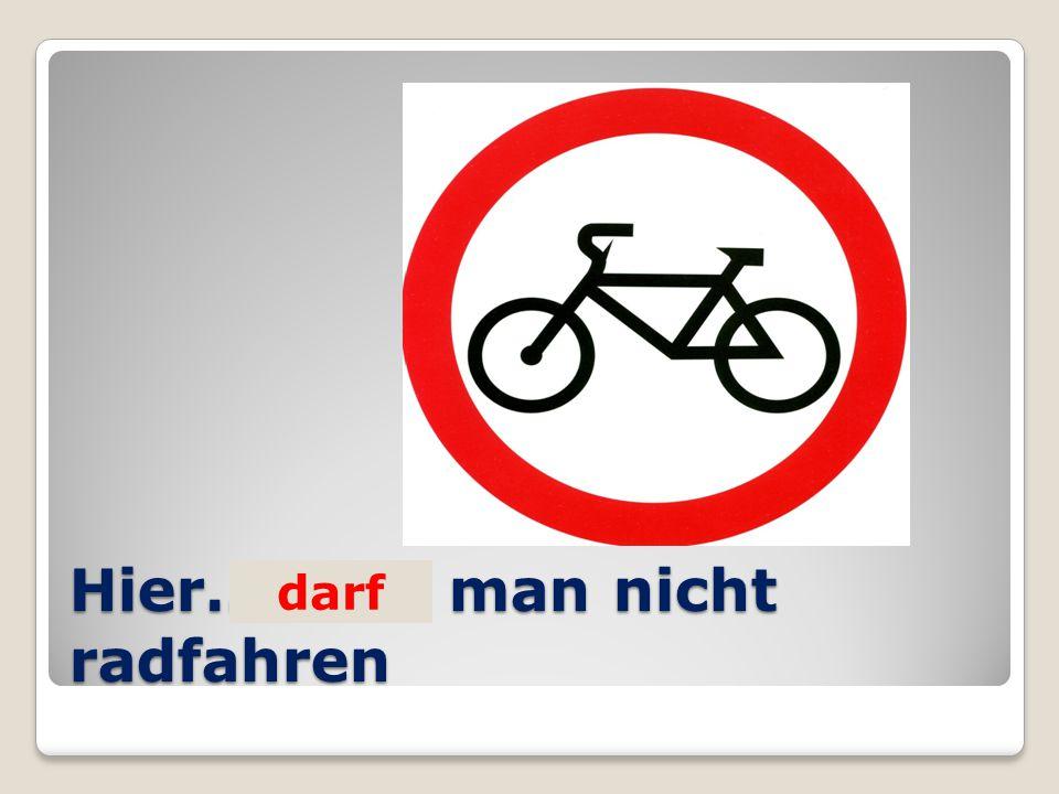 Hier… man nicht radfahren