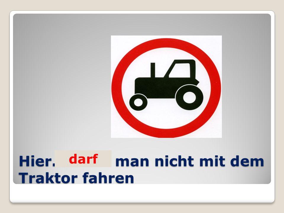 Hier… man nicht mit dem Traktor fahren