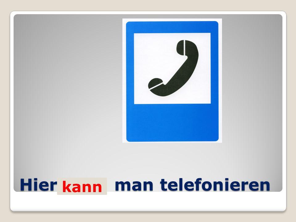 Hier… man telefonieren