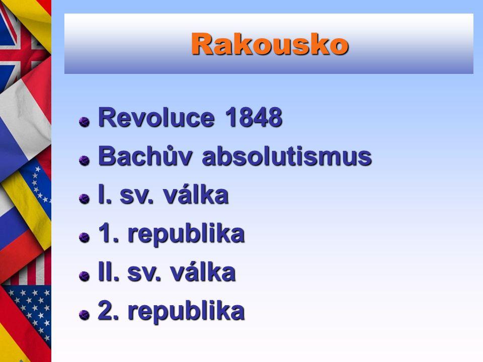 Rakousko Revoluce 1848 Bachův absolutismus I. sv. válka 1. republika