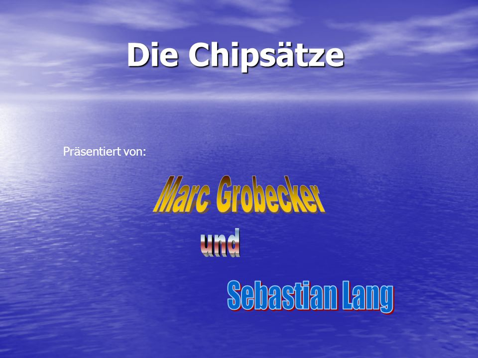 Die Chipsätze Präsentiert von: Marc Grobecker und Sebastian Lang
