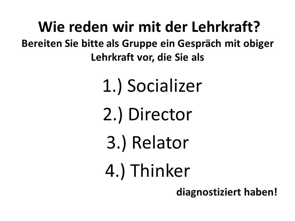 1.) Socializer 2.) Director 3.) Relator 4.) Thinker