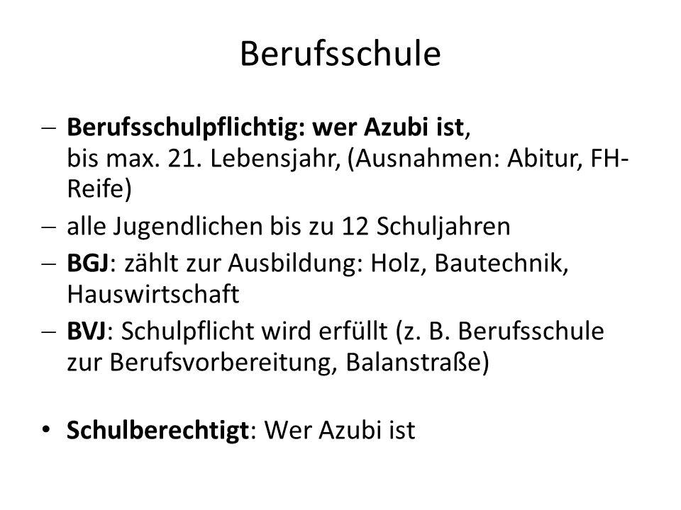 Berufsschule Berufsschulpflichtig: wer Azubi ist, bis max. 21. Lebensjahr, (Ausnahmen: Abitur, FH-Reife)