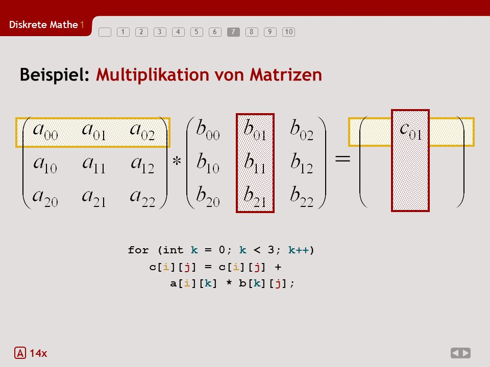 = Beispiel: Multiplikation von Matrizen for (int k = 0; k < 3; k++)