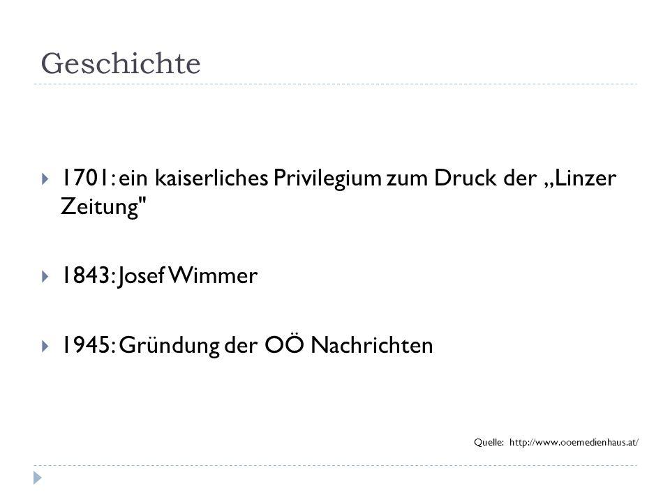 """Geschichte 1701: ein kaiserliches Privilegium zum Druck der """"Linzer Zeitung 1843: Josef Wimmer. 1945: Gründung der OÖ Nachrichten."""