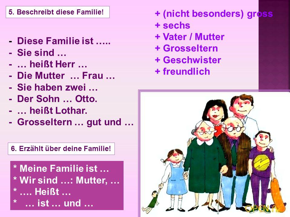 + (nicht besonders) gross + sechs + Vater / Mutter + Grosseltern