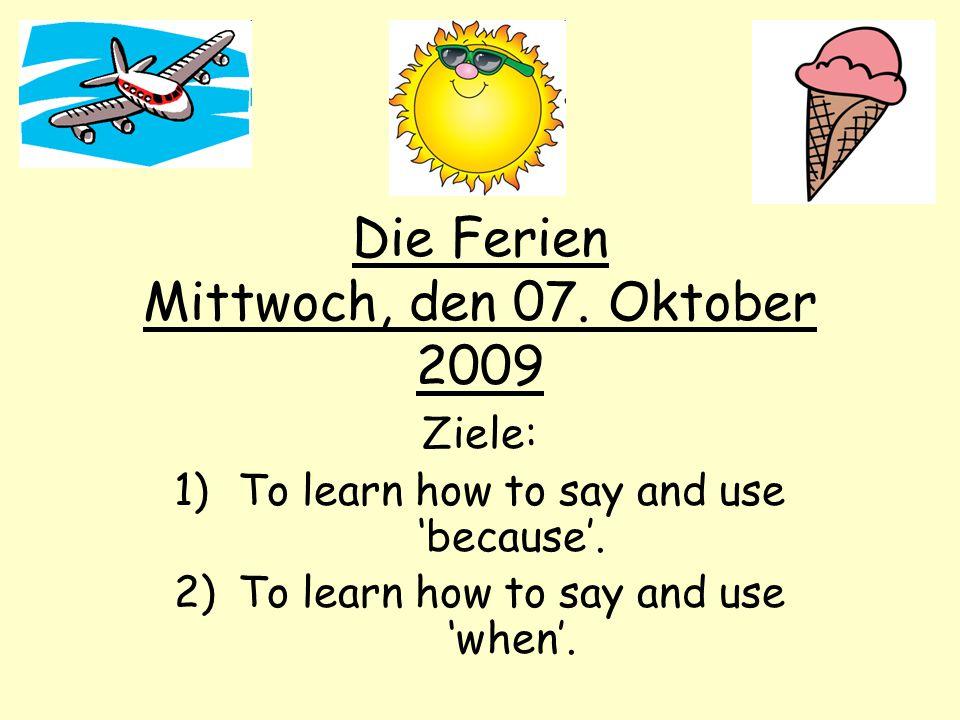 Die Ferien Mittwoch, den 07. Oktober 2009