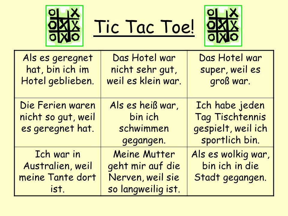Tic Tac Toe! Als es geregnet hat, bin ich im Hotel geblieben.