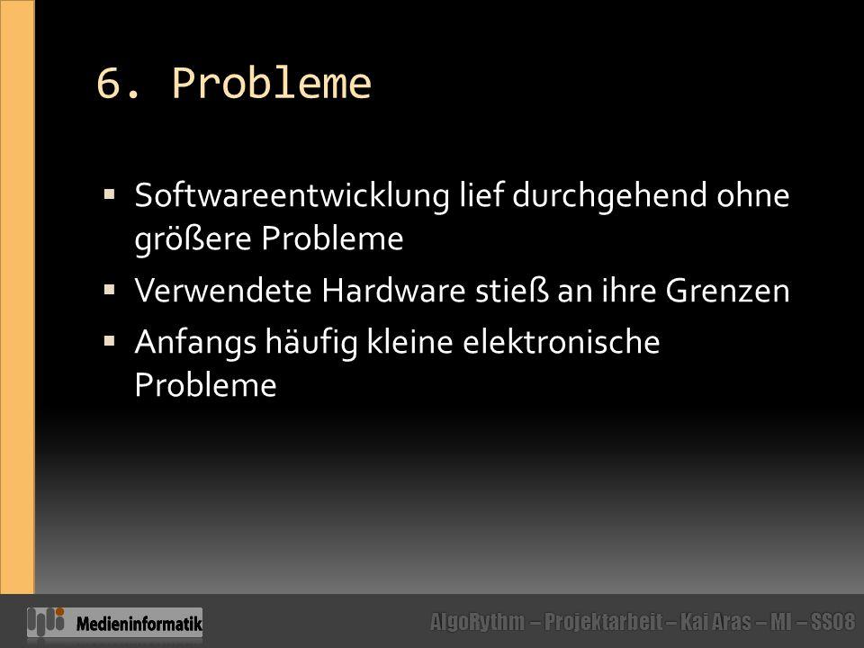 6. Probleme Softwareentwicklung lief durchgehend ohne größere Probleme