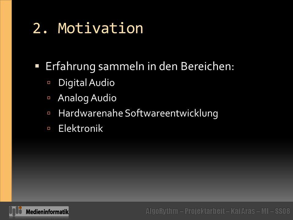 2. Motivation Erfahrung sammeln in den Bereichen: Digital Audio
