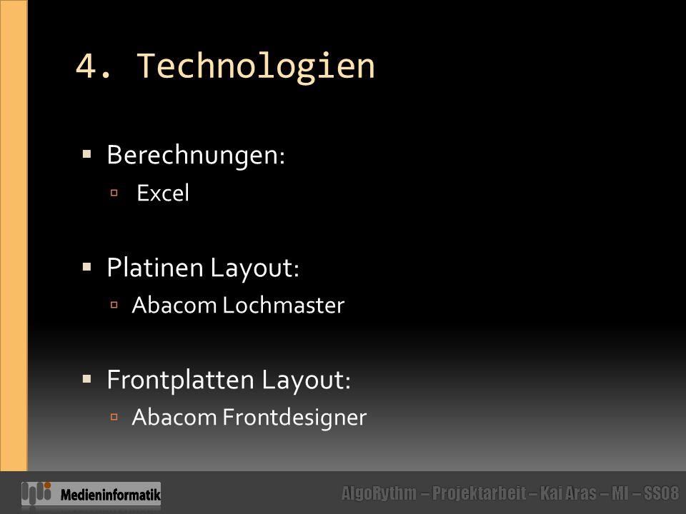 4. Technologien Berechnungen: Platinen Layout: Frontplatten Layout: