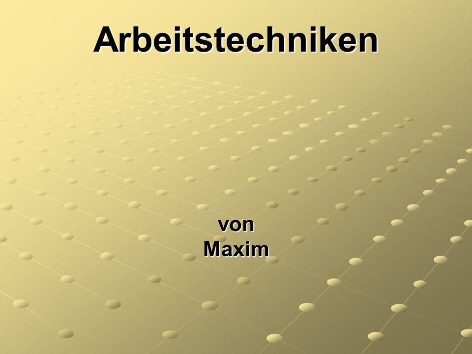 Arbeitstechniken von Maxim