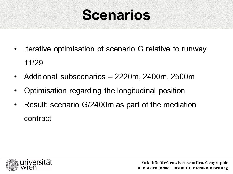 Scenarios Iterative optimisation of scenario G relative to runway 11/29. Additional subscenarios – 2220m, 2400m, 2500m.
