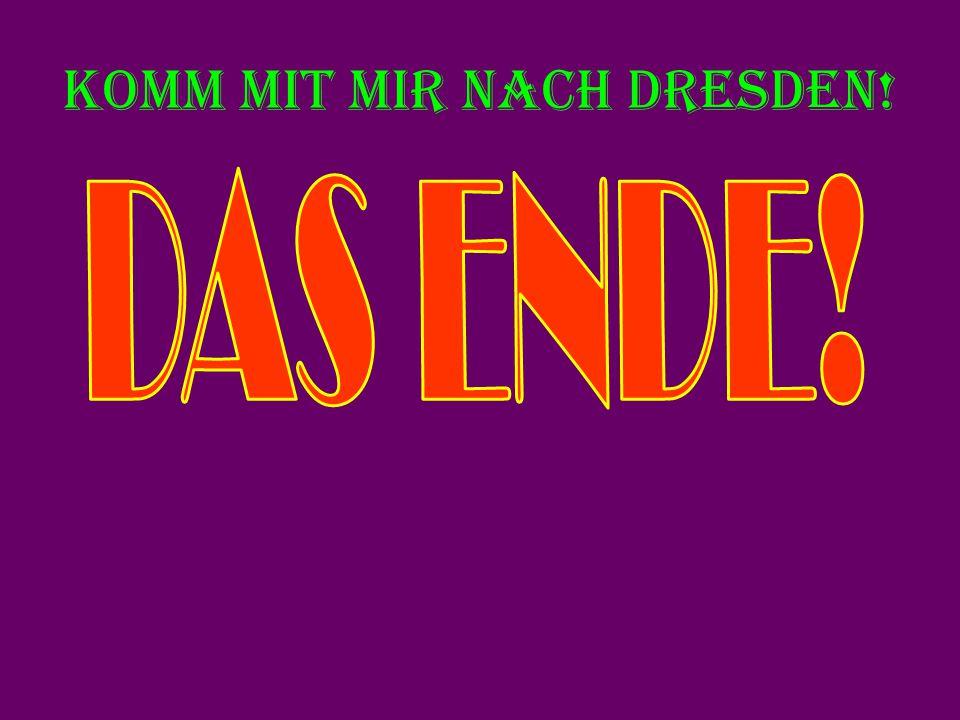Komm mit mir nach Dresden!