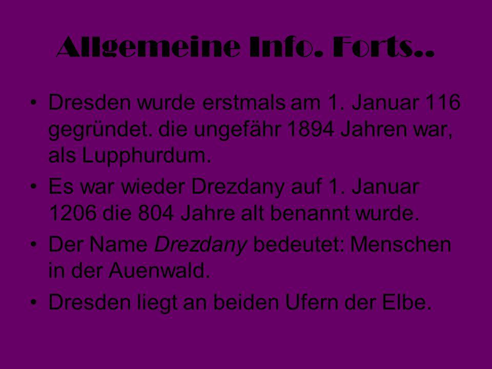 Allgemeine Info. Forts.. Dresden wurde erstmals am 1. Januar 116 gegründet. die ungefähr 1894 Jahren war, als Lupphurdum.