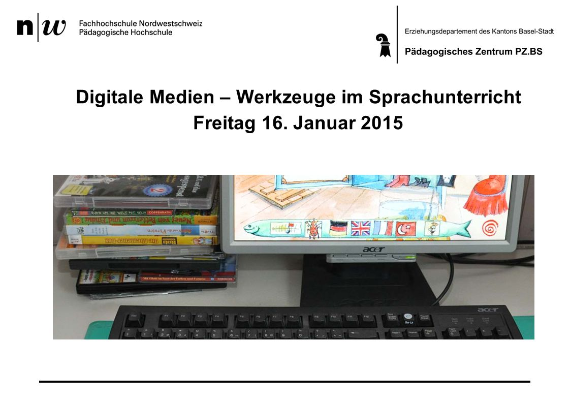 Digitale Medien – Werkzeuge im Sprachunterricht Freitag 16. Januar 2015