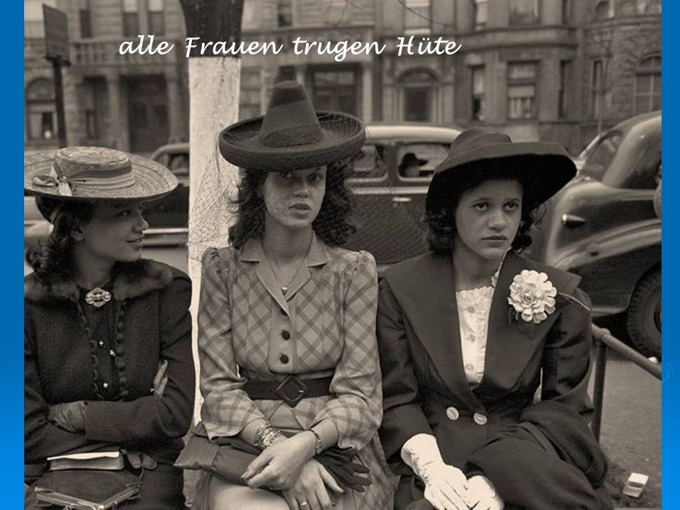alle Frauen trugen Hüte