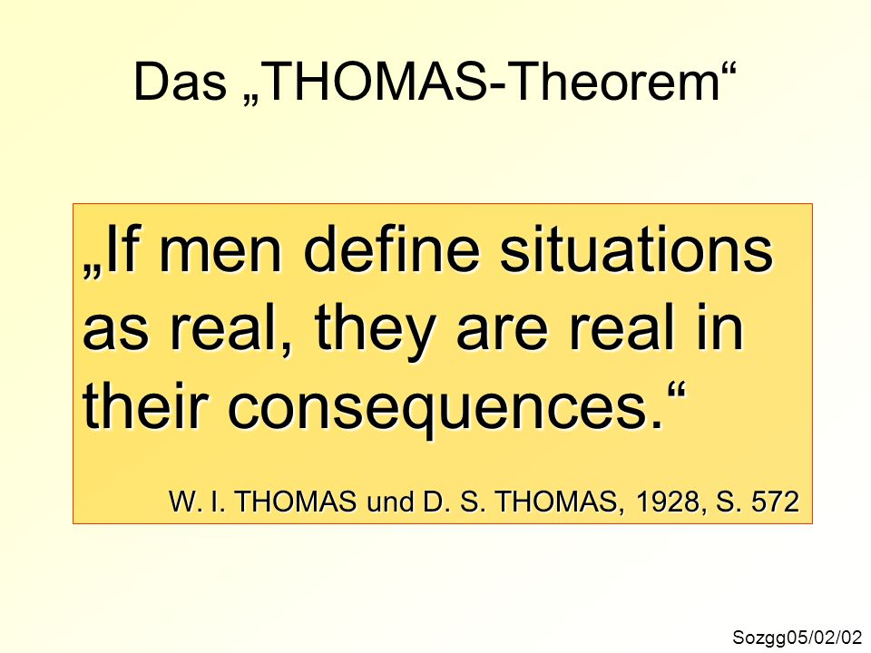 """If men define situations as real, they are real in"