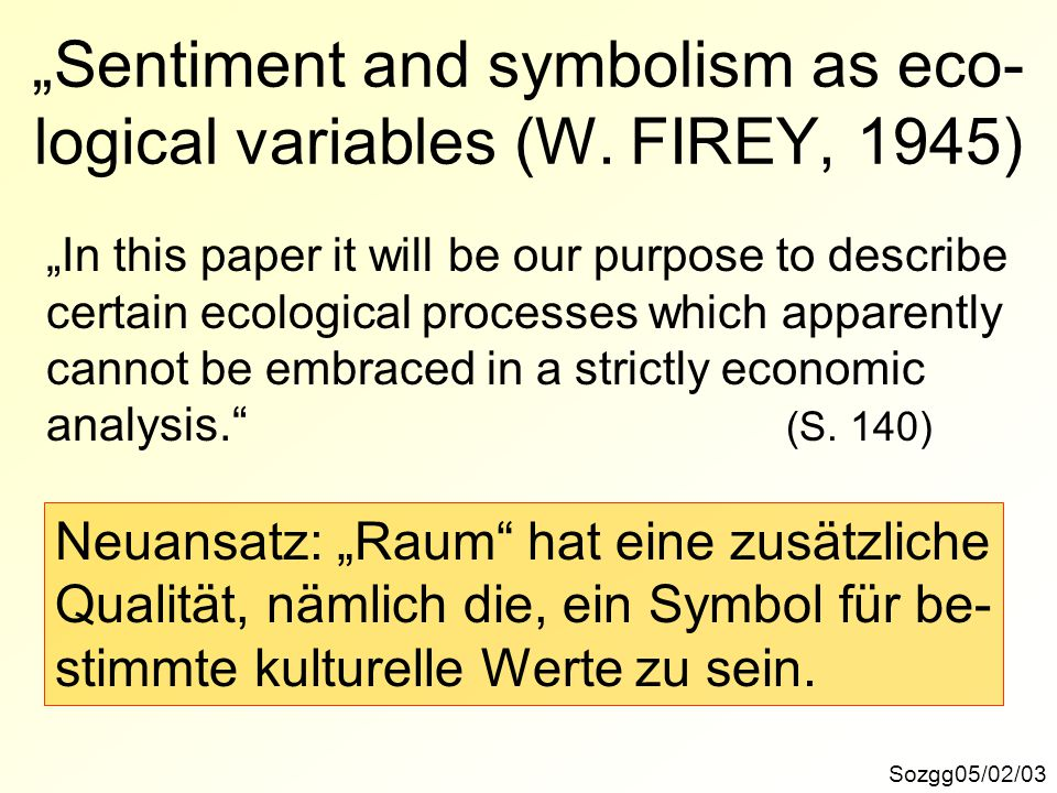 """Sentiment and symbolism as eco-logical variables (W. FIREY, 1945)"