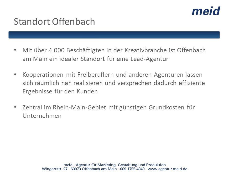 Standort Offenbach Mit über 4.000 Beschäftigten in der Kreativbranche ist Offenbach am Main ein idealer Standort für eine Lead-Agentur.