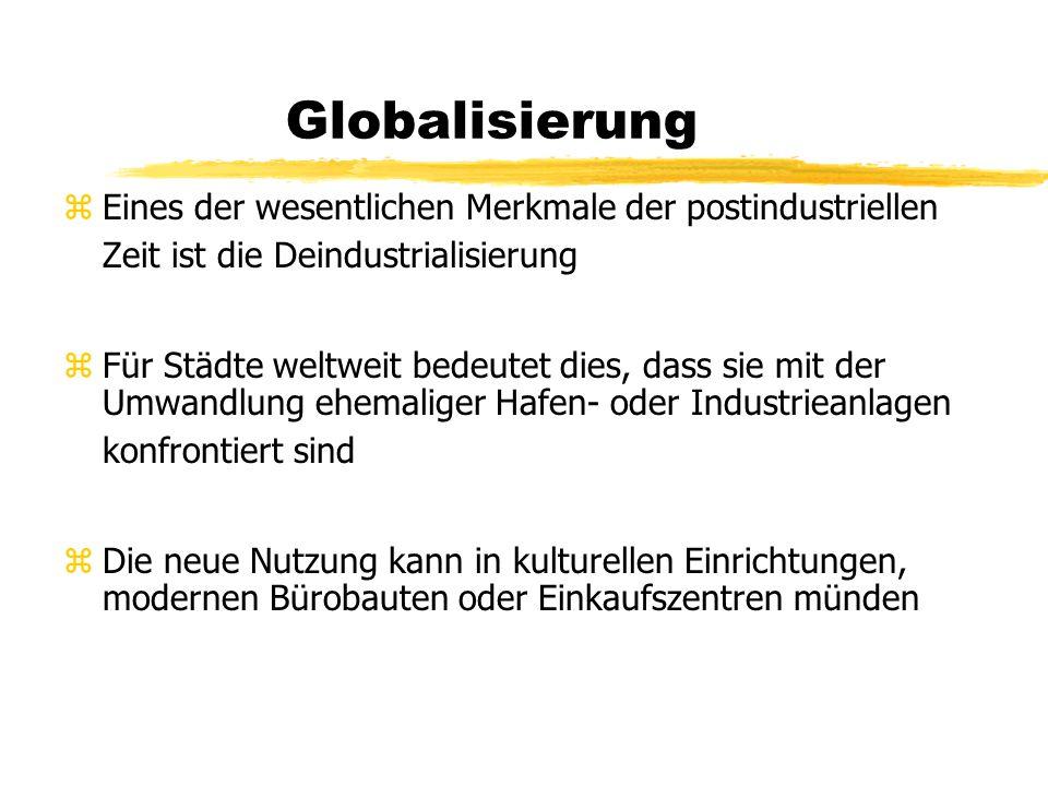Globalisierung Eines der wesentlichen Merkmale der postindustriellen Zeit ist die Deindustrialisierung.