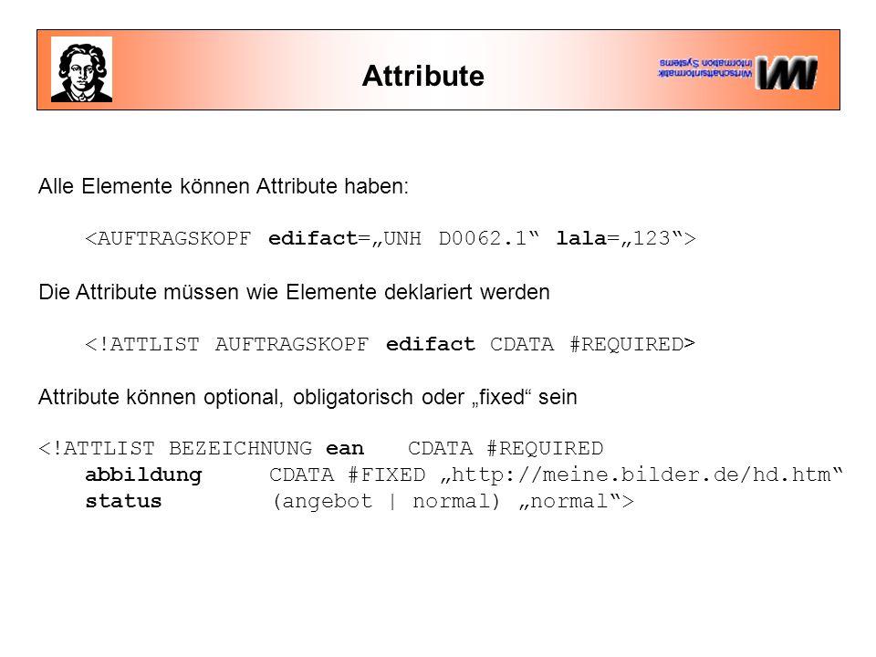 Attribute Alle Elemente können Attribute haben: