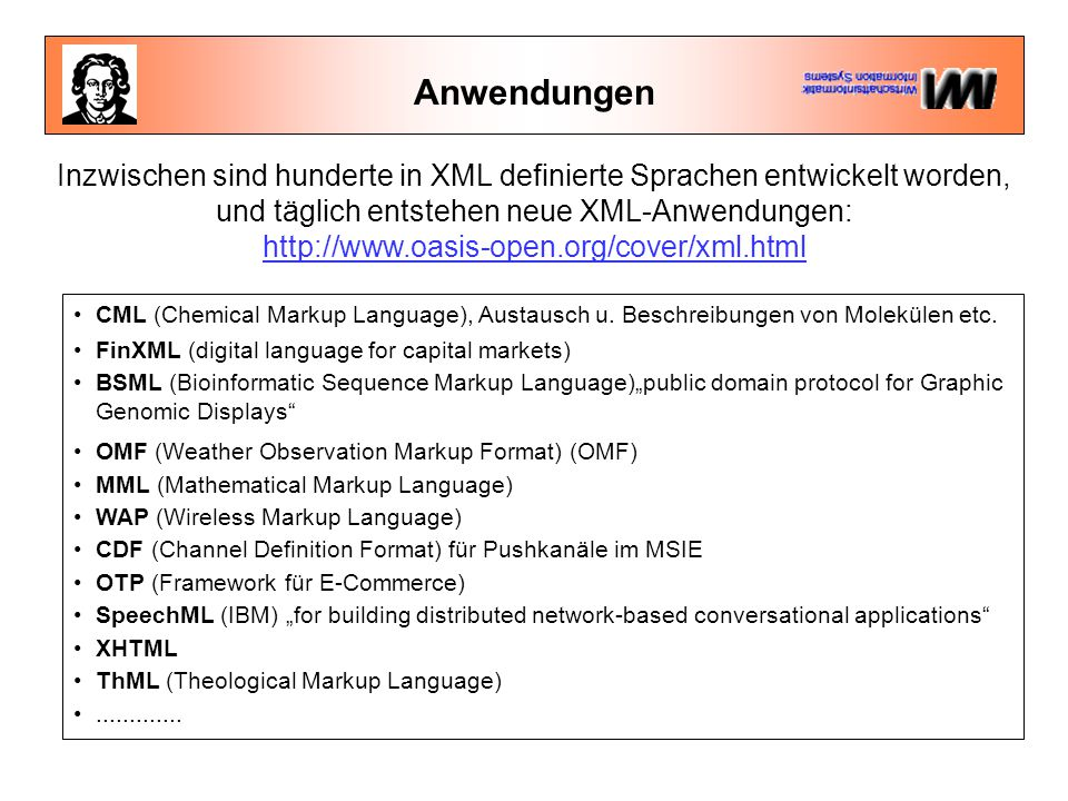 Anwendungen Inzwischen sind hunderte in XML definierte Sprachen entwickelt worden, und täglich entstehen neue XML-Anwendungen: