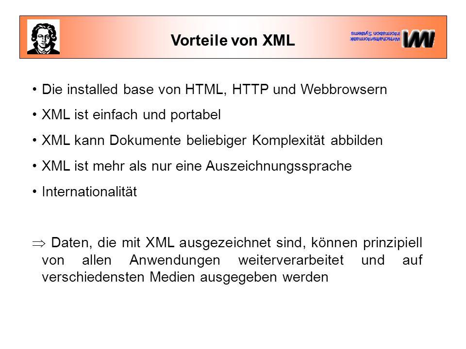 Vorteile von XML Die installed base von HTML, HTTP und Webbrowsern