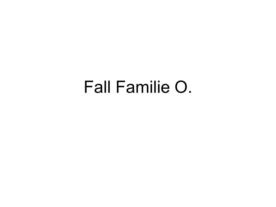 Fall Familie O.
