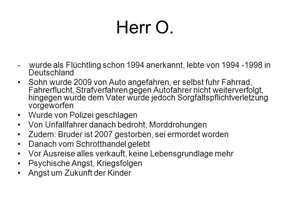 Herr O. - wurde als Flüchtling schon 1994 anerkannt, lebte von 1994 -1998 in Deutschland.
