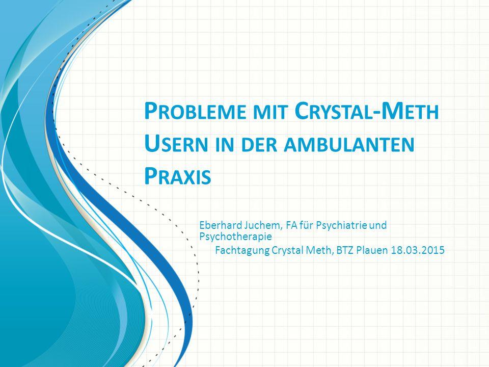 Probleme mit Crystal-Meth Usern in der ambulanten Praxis