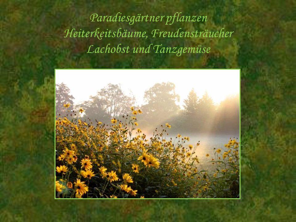 Paradiesgärtner pflanzen Heiterkeitsbäume, Freudensträucher Lachobst und Tanzgemüse