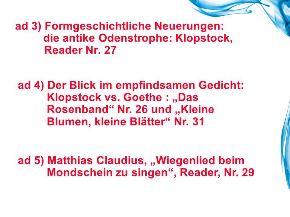 ad 3) Formgeschichtliche Neuerungen: die antike Odenstrophe: Klopstock, Reader Nr. 27