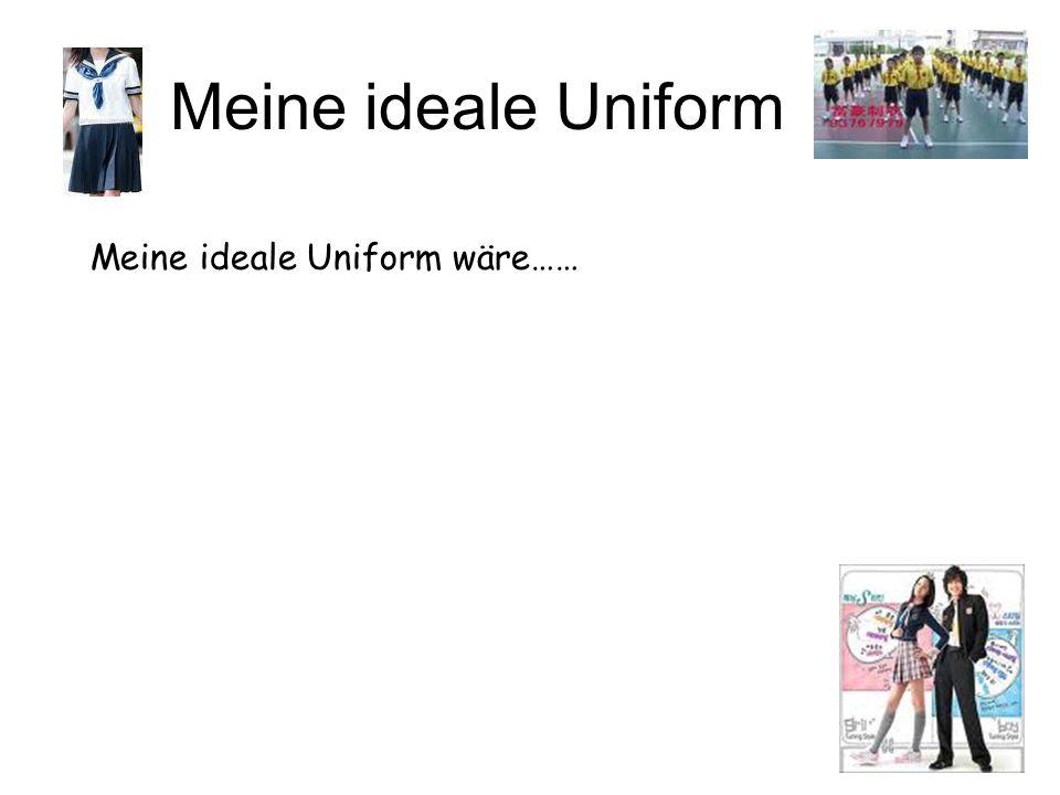 Meine ideale Uniform Meine ideale Uniform wäre……