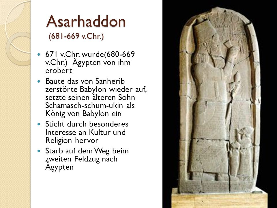 Asarhaddon (681-669 v.Chr.) 671 v.Chr. wurde(680-669 v.Chr.) Ägypten von ihm erobert.
