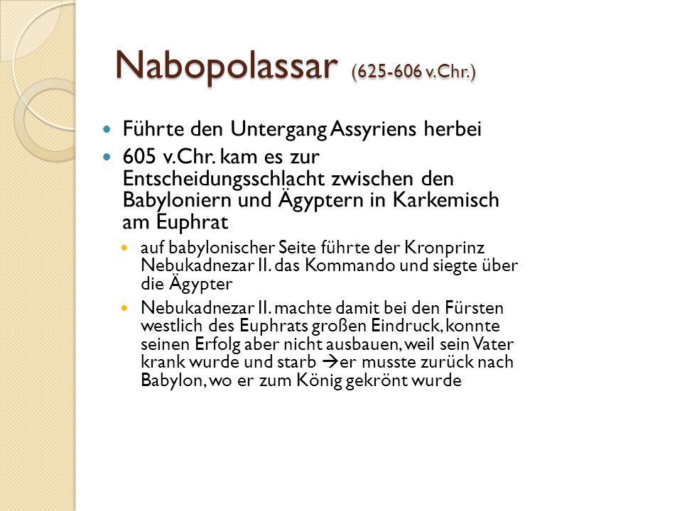 Nabopolassar (625-606 v.Chr.) Führte den Untergang Assyriens herbei