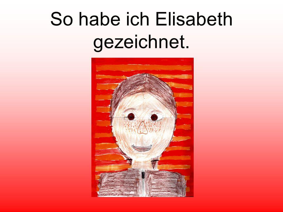 So habe ich Elisabeth gezeichnet.