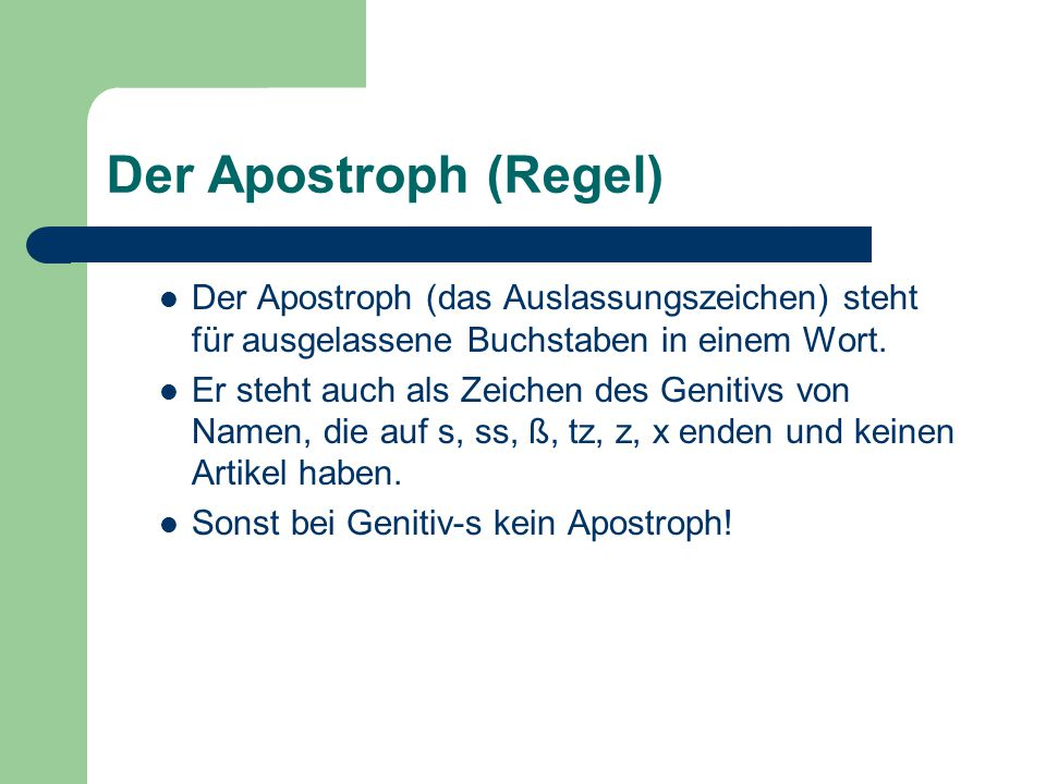 Der Apostroph (Regel) Der Apostroph (das Auslassungszeichen) steht für ausgelassene Buchstaben in einem Wort.
