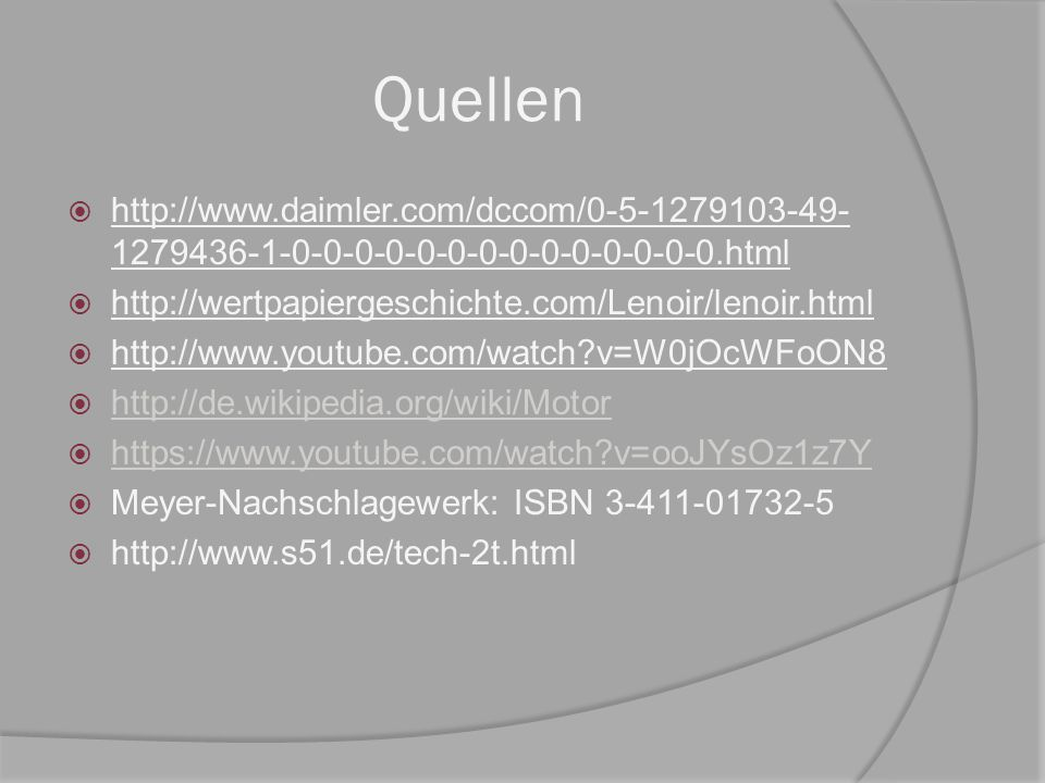 Quellen http://www.daimler.com/dccom/0-5-1279103-49-1279436-1-0-0-0-0-0-0-0-0-0-0-0-0-0-0.html. http://wertpapiergeschichte.com/Lenoir/lenoir.html.