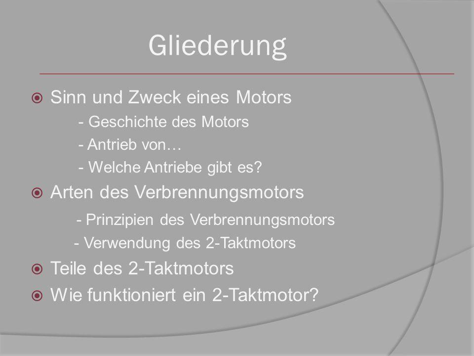 Gliederung Sinn und Zweck eines Motors Arten des Verbrennungsmotors
